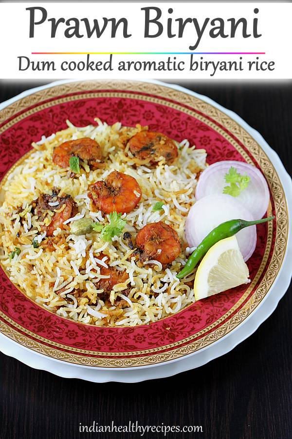Prawn biryani is a delicious layered dish made with basmati rice, spices, herbs & prawns. This shrimp biryani is dum cooked & is one of the best you can make. #prawnbiryani #shrimpbiryani